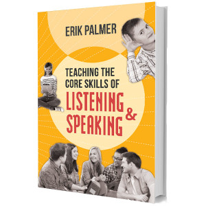Teaching The Core Skills of Listening and Speaking by Erik Palmer